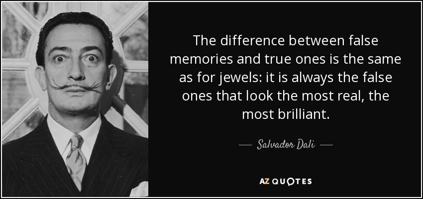 quote-the-difference-between-false-memories-and-true-ones-is-the-same-as-for-jewels-it-is-salvador-dali-7-10-91.jpg